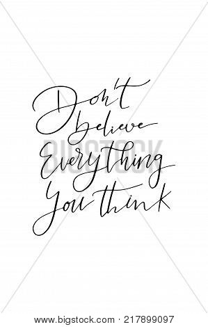 Hand drawn lettering. Ink illustration. Modern brush calligraphy. Isolated on white background. Don't believe everything you think.