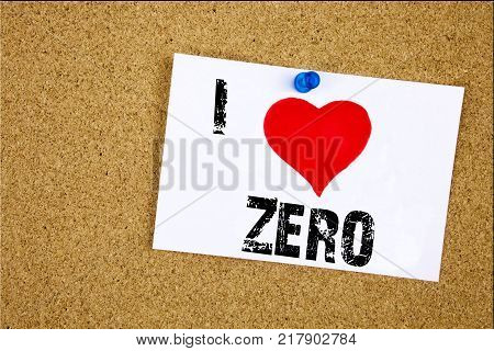 Hand writing text caption inspiration showing I Love Zero concept meaning Zero Zeros Nought Tolerance Loving written on sticky note, reminder isolated background with space