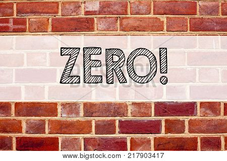 Conceptual announcement text caption inspiration showing Zero. Business concept for Zero Zeros Nought Tolerance written on old brick background with space