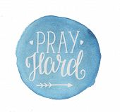 Hand lettering Pray hard made on blue circle. Biblical background. Christian poster. Scripture. Modern calligraphy poster