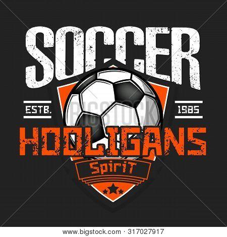 Soccer Hooligans Spirit. Soccer Logo Design Template. Football Emblem Pattern. Vintage Style On Isol