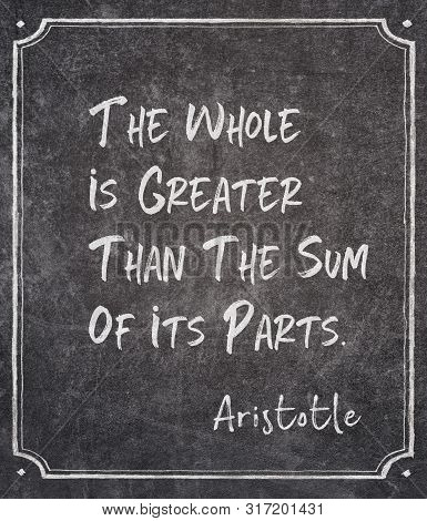 The Whole Is Greater Than The Sum Of Its Parts - Ancient Greek Philosopher Aristotle Quote Written O