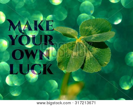 Make Your Own Luck - Inspirational Motivation Quote