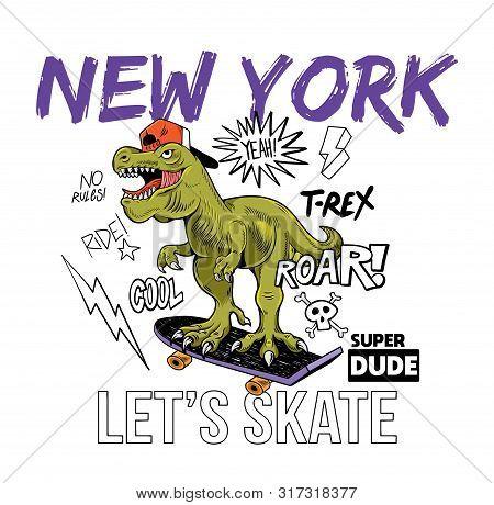 Cool Dude T-rex Tyrannosaurus Rex Dino Dinosaur Riding On Skate Board New York. Cartoon Character Il