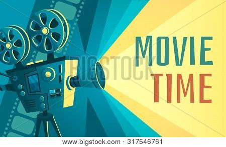 Movie Time Poster. Vintage Cinema Film Projector, Home Movie Theater And Retro Camera. Cinematograph