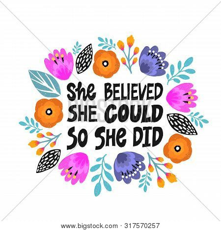 She Believed, She Could So She Did- Handdrawn Illustration. Feminism Quote Made In Vector. Woman Mot