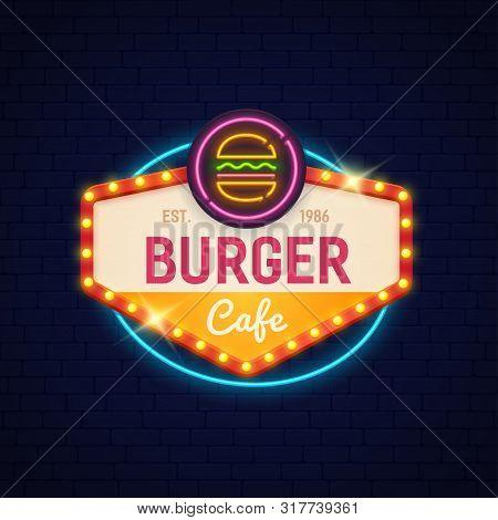 Burger Neon Sign. Fast Food Cafe Bright Sign. Burger Cafe Logo, Emblem And Label