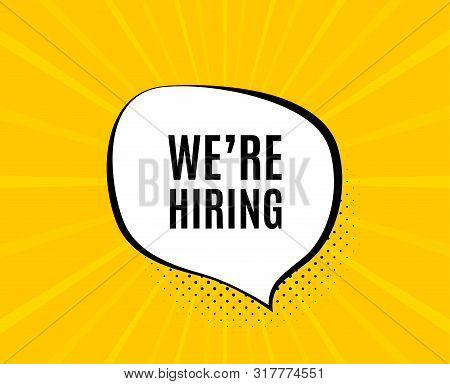 Were Hiring Symbol. Chat Speech Bubble. Recruitment Agency Sign. Hire Employees Symbol. Yellow Vecto