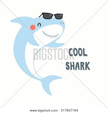Hand Drawn Vector Illustration Of A Cute Funny Shark In Sunglasses, With Quote Cool Shark. Isolated