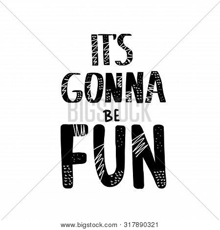 Its Gonna Be Fun Hand Drawn Quote. Positive Message With Pattern. Motivational Phrase. Poster, Banne