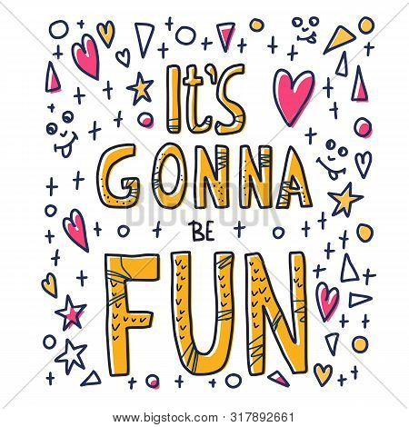 Its Gonna Be Fun Quote. Poster Template With Handwritten Lettering And Decoration. Positive Message