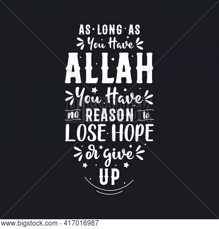As Long As You Have Allah You Have No Reason To Lose Hope Or Give Up- Muslim Religion Quote Letterin