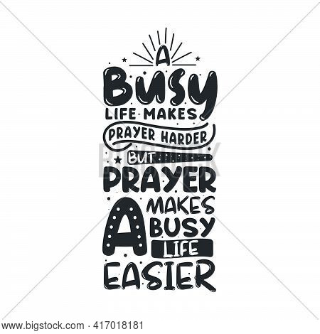 Busy Life Makes Prayer Harder But Prayer Makes A Busy Life Easier- Islamic Quotes Lettering