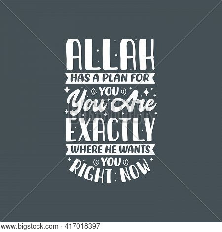 Allah Has A Plan For You, You Are Exactly Where He Wants You Right Now- Muslim Religion Quotes Best