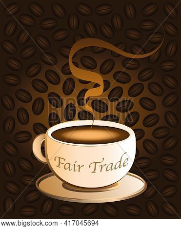Fair Trade Coffee In A Cream Colored Porcelain Cup, Coffee Beans Background. Vector Illustration.