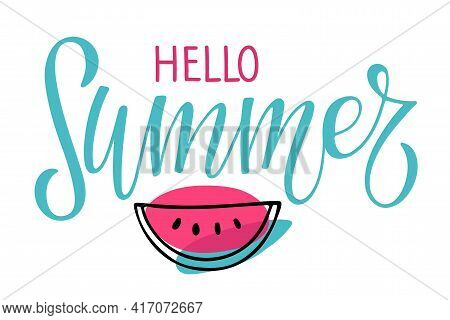 Hello Summer Lettering And Watermelon Slice. Hot Season Tropical Background. For Poster, Banner, Cou