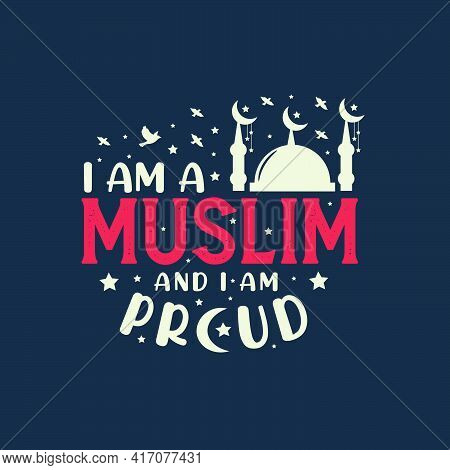 I Am A Muslim And I Am Proud- Muslim Religion Quotes Best Typography.