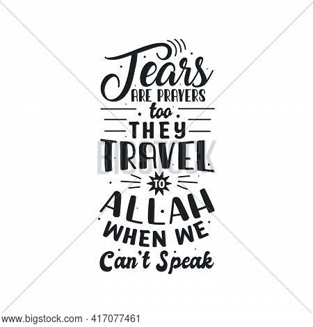 Tears Are Prayers Too They Travel To Allah When We Can't Speak- Muslim Religious Typography Design F
