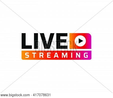 Live Streaming Symbol With Play Button. Online Stream Sign.