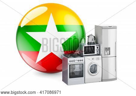 Kitchen And Household Appliances With Myanmar Flag. Production, Shopping And Delivery Of Home Applia