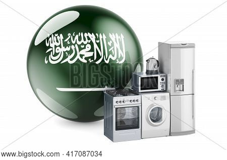 Kitchen And Household Appliances With Saudi Arabian Flag. Production, Shopping And Delivery Of Home