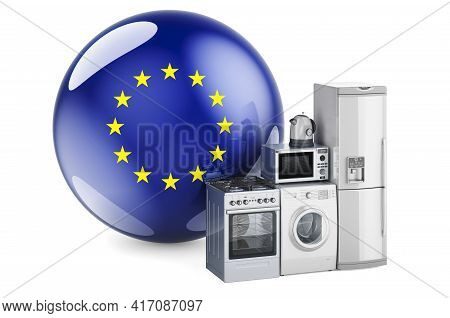 Kitchen And Household Appliances With The Eu Flag. Production, Shopping And Delivery Of Home Applian