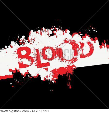 Blood Lettering With Scary Letters And Bloody Streaks On An Abstract Black And White Background. Vec
