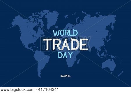 World Trade Day Typography Vector Background Design On Global Map.  International Business Communica