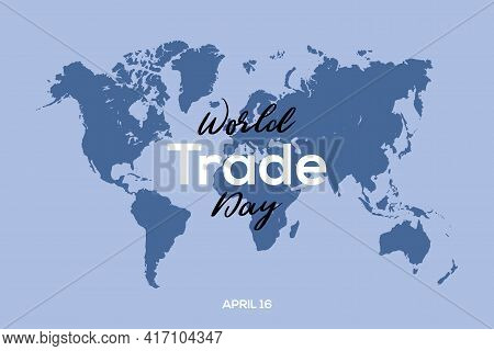 World Trade Day Vector Background  Design. International Day Of Trade On Map Background