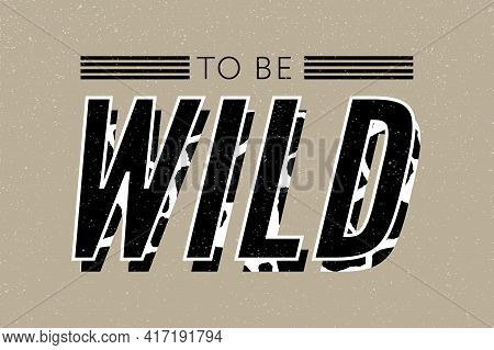 Decorative Wild Text With Giraffe Pattern, Fashion, Card And Poster Print Slogan