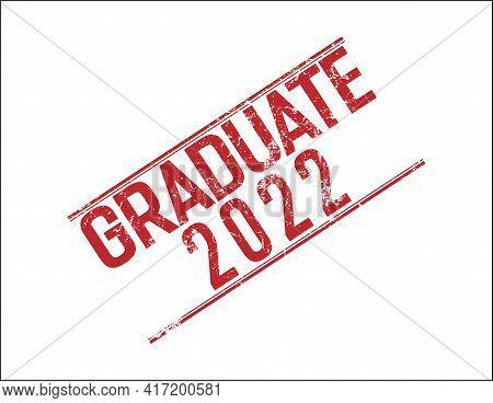 Stylized Stamp Impression Of The Inscription Graduate 2022. Flat Design.