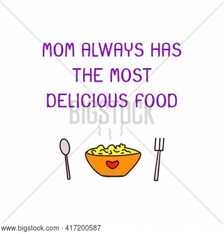 Mothers Day. Phrase Mom Always Has The Most Delicious Food. Bowl Of Hot Food Made With Love, Spoon A