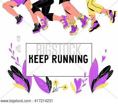 Keep Running Banner Or Poster Concept With Legs Of Runners In Sport Shoes And Sneakers, Cartoon Vect