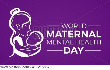 World Maternal Mental Health Day Internationally Celebrated On May 6 In Every Year. Banner, Poster I