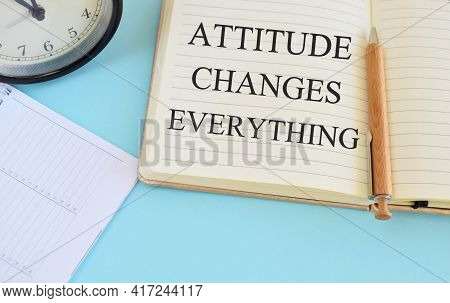 Attitude Changes Everything Text Writen In Notebook. Concept Meaning Personal Outlook Perspective Or