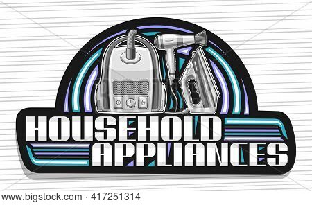 Vector Logo For Household Appliances, Black Decorative Sign Board With Illustration Of Variety Chrom