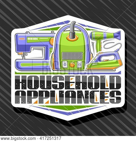 Vector Logo For Household Appliances, White Decorative Sign Board With Illustration Of Multi Colored