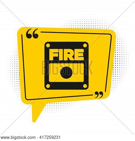 Black Fire Alarm System Icon Isolated On White Background. Pull Danger Fire Safety Box. Yellow Speec
