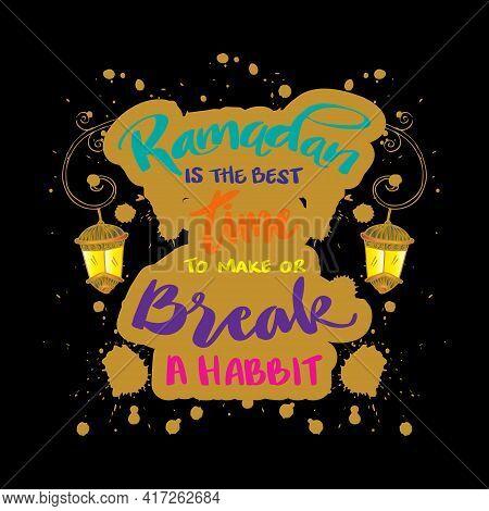 Ramadan Is The Best Time To Make Or Break A Habit. Ramadan Quote.
