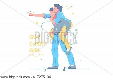 Strong Guy Carry Girl On Back Vector Illustration. Couple In Love Spending Time Together Walking Fla