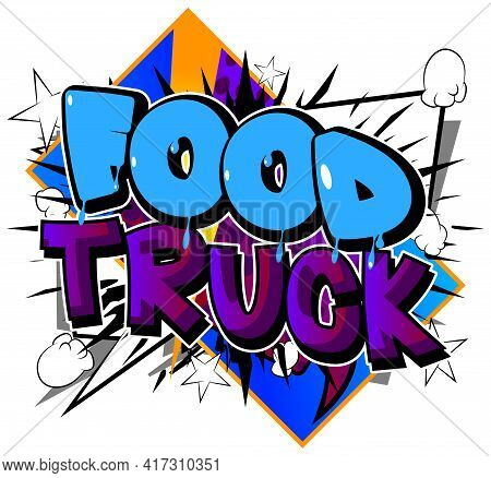 Food Truck - Comic Book Style Text. Street Food Business Related Words, Quote On Colorful Background