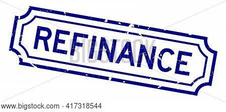 Grunge Blue Refinance Word Rubber Seal Stamp On White Background