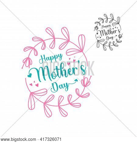 Happy Mothers Day Lettering. Stylized Image Of Mother's Day Greeting Card With Heart In Elegant Flor
