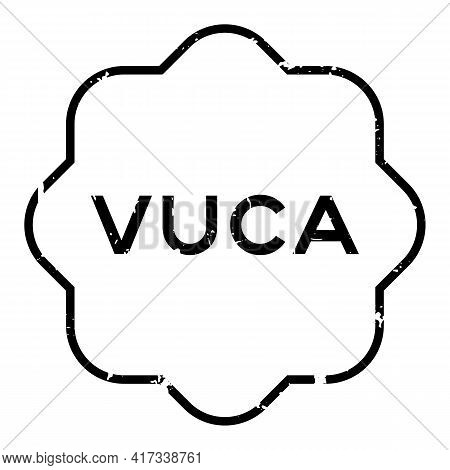 Grunge Black Vuca (abbreviation Of Volatility, Uncertainty, Complexity And Ambiguity) Word Rubber Se