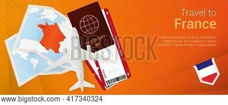 Travel To France Pop-under Banner. Trip Banner With Passport, Tickets, Airplane, Boarding Pass, Map