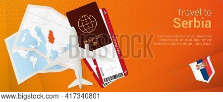 Travel To Serbia Pop-under Banner. Trip Banner With Passport, Tickets, Airplane, Boarding Pass, Map