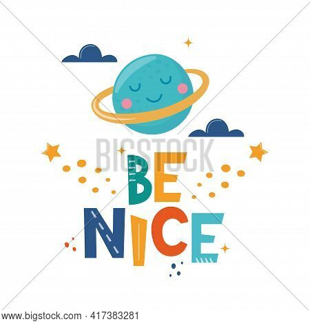 Be Nice. Hand Drawn Motivation Lettering Phrase With Cute Planet And Clouds For Poster, Logo, Greeti