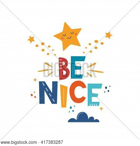 Be Nice. Hand Drawn Motivation Lettering Phrase With Star And Cloud For Poster, Logo, Greeting Card,