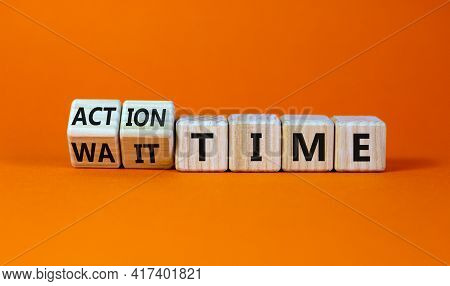 Action Or Wait Time Symbol. Turned Wooden Cubes And Changed Words Wait Time To Action Time. Beautifu