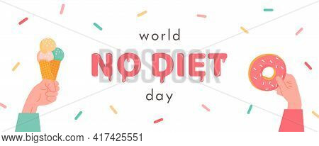 World No Diet Day. Banner With Hand Holding An Ice Cream In Cone And Arm With Donut. Hand Drawn Lett
